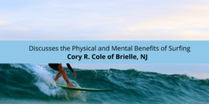 Cory R. Cole of Brielle, NJ Discusses the Physical and Mental of Surfing