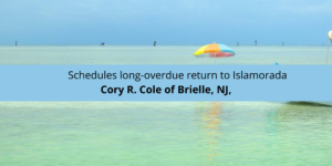 Cory R. Cole of Brielle New Jersey is finally returning to the Florida Keys