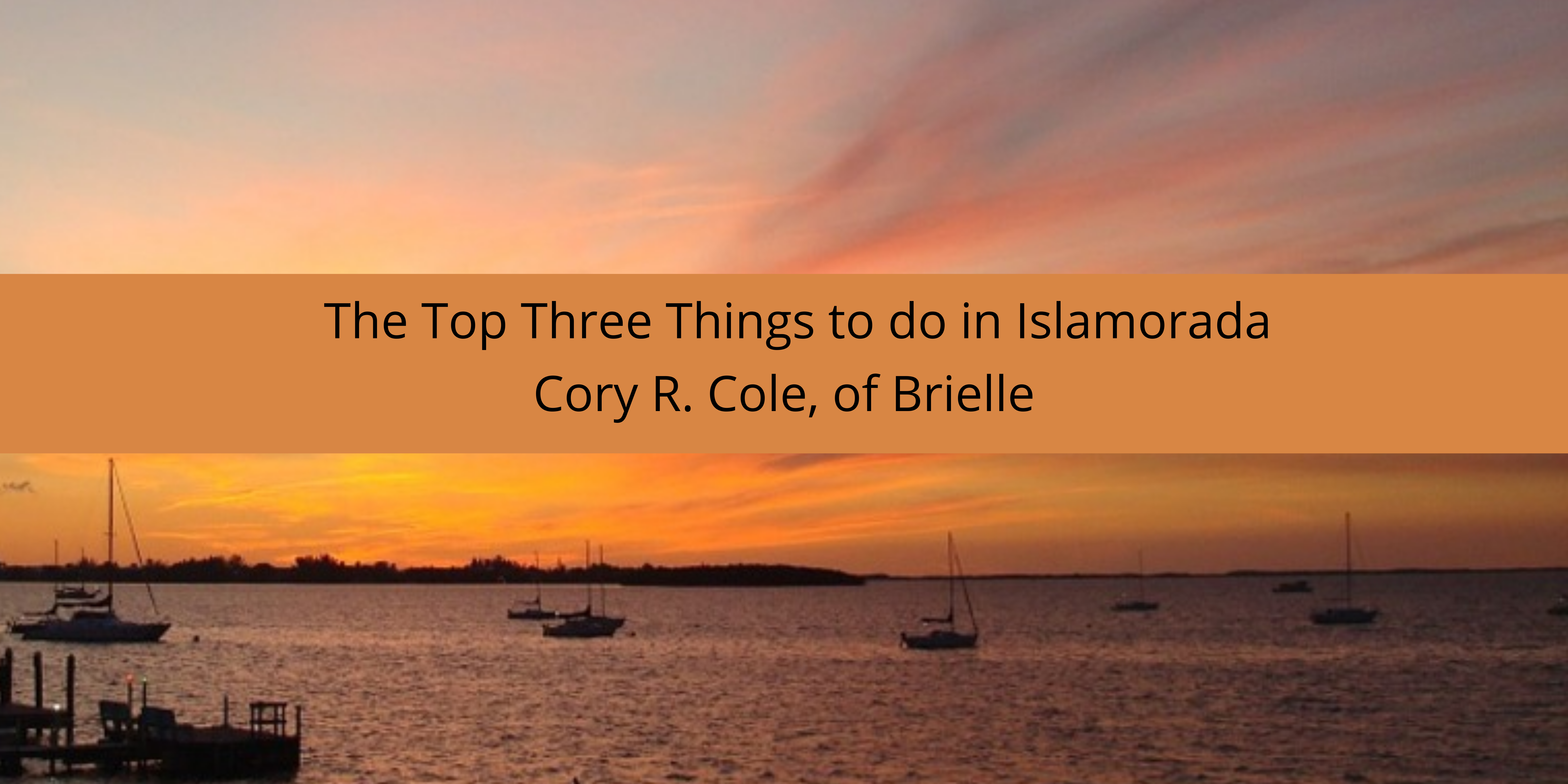 The Top Three Things to do in Islamorada According to Cory R. Cole, of Brielle